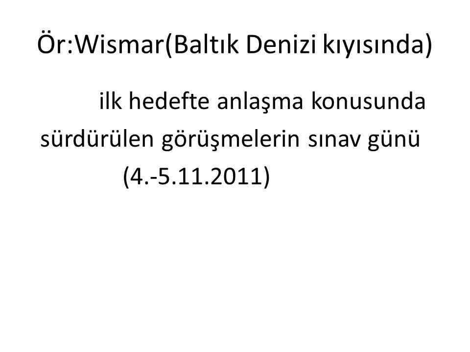 Ör:Wismar(Baltık Denizi kıyısında) ilk hedefte anlaşma konusunda sürdürülen görüşmelerin sınav günü (4.-5.11.2011)