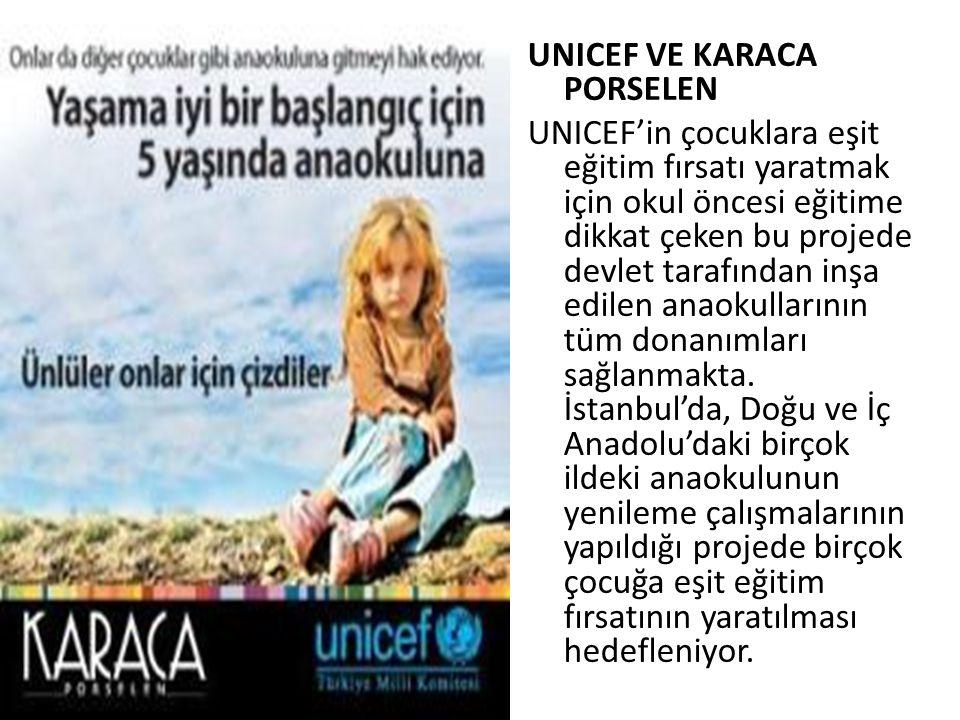 UNICEF VE KARACA PORSELEN UNICEF'in çocuklara eşit eğitim fırsatı yaratmak için okul öncesi eğitime dikkat çeken bu projede devlet tarafından inşa edi