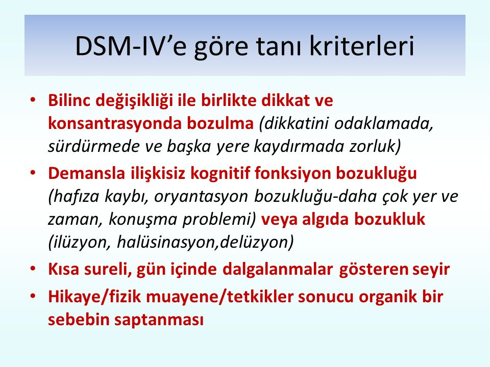 DSM-IV'e göre tanı kriterleri Bilinc değişikliği ile birlikte dikkat ve konsantrasyonda bozulma (dikkatini odaklamada, sürdürmede ve başka yere kaydır