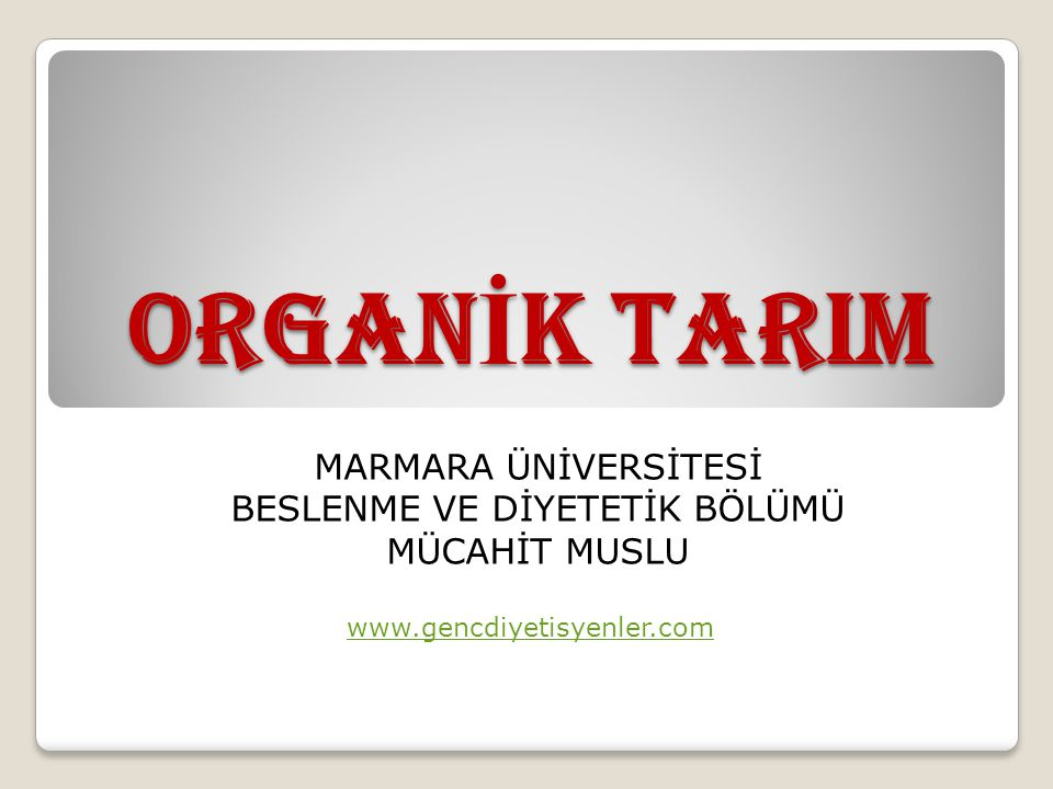 ORGAN İ K TARIM MARMARA ÜNİVERSİTESİ BESLENME VE DİYETETİK BÖLÜMÜ MÜCAHİT MUSLU www.gencdiyetisyenler.com
