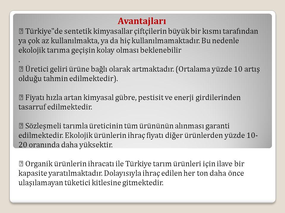 """Avantajları  Türkiye""""de sentetik kimyasallar çiftçilerin büyük bir kısmı tarafından ya çok az kullanılmakta, ya da hiç kullanılmamaktadır. Bu nedenle"""