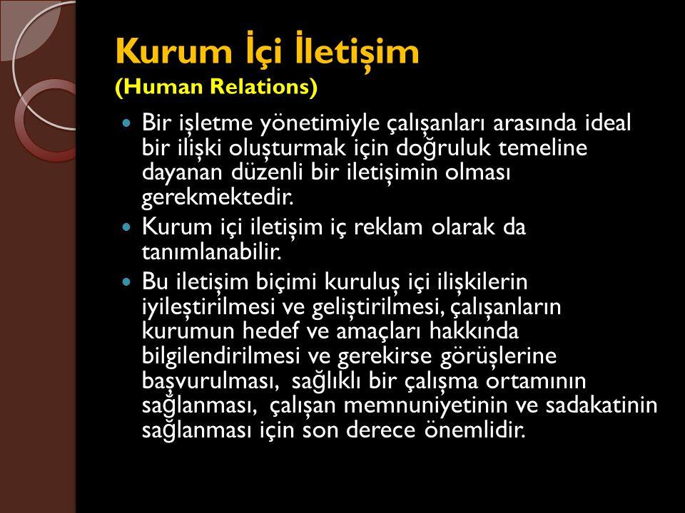 Kurum İ çi İ letişim (Human Relations) Bir işletme yönetimiyle çalışanları arasında ideal bir ilişki oluşturmak için do ğ ruluk temeline dayanan düzen