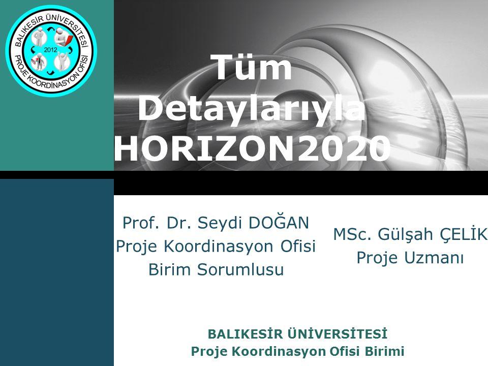 LOGO Sunum İçeriği Avrupa Birliği Araştırma ve Geliştirme Programları 1 Horizon2020 Bileşenleri 2 H2020 Alt Programları 3 H2020 Programında Çağrı ve Proje Hazırlık Döngüsü 4 Proje Tipleri ve Fonlama Modelleri 5 H2020 Başarılı Üniversite Yapılanması 6 H2020' ye Katılmak Neler Kazandırır 7 Proje Koordinasyon Ofisi