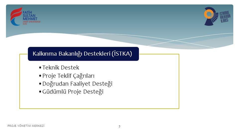 Teknik Destek Proje Teklif Çağrıları Doğrudan Faaliyet Desteği Güdümlü Proje Desteği Kalkınma Bakanlığı Destekleri (İSTKA) PROJE YÖNETİM MERKEZİ3