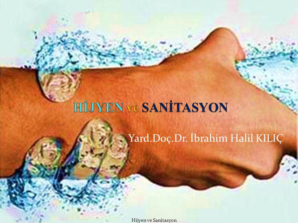 Hijyen ve Sanitasyon Yard.Doç.Dr. İbrahim Halil KILIÇ