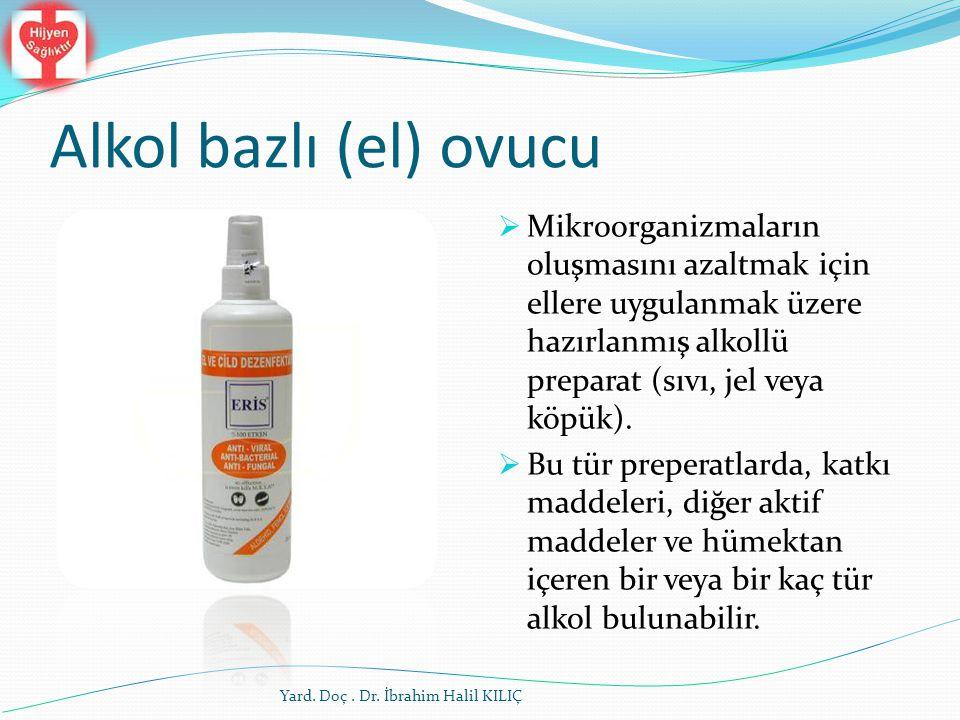 Alkol bazlı (el) ovucu  Mikroorganizmaların oluşmasını azaltmak için ellere uygulanmak üzere hazırlanmış alkollü preparat (sıvı, jel veya köpük).  B