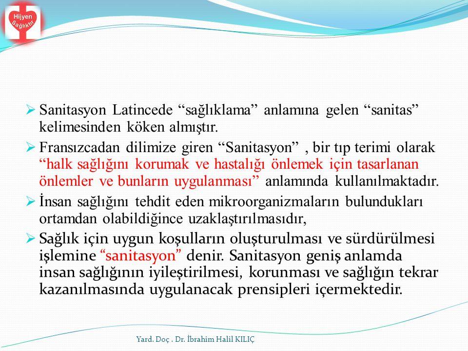 """Yard. Doç. Dr. İbrahim Halil KILIÇ  Sanitasyon Latincede """"sağlıklama"""" anlamına gelen """"sanitas"""" kelimesinden köken almıştır.  Fransızcadan dilimize"""