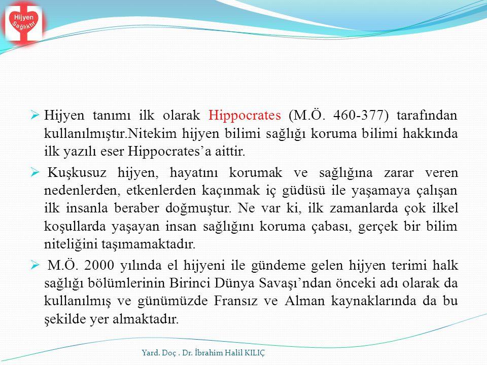  Hijyen tanımı ilk olarak Hippocrates (M.Ö. 460-377) tarafından kullanılmıştır.Nitekim hijyen bilimi sağlığı koruma bilimi hakkında ilk yazılı eser H