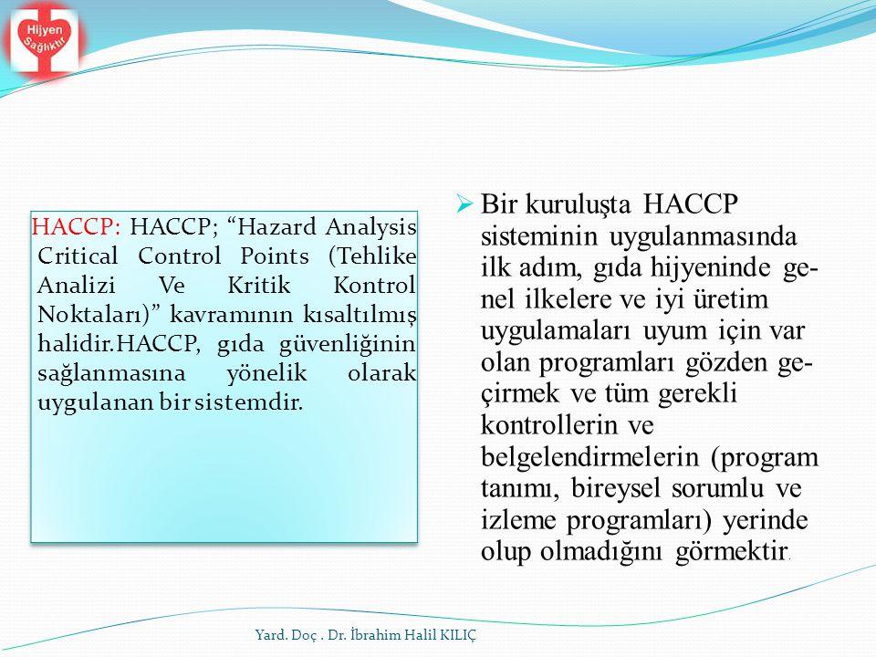 Yard. Doç. Dr. İbrahim Halil KILIÇ  Bir kuruluşta HACCP sisteminin uygulanmasında ilk adım, gıda hijyeninde ge nel ilkelere ve iyi üretim uygulamala