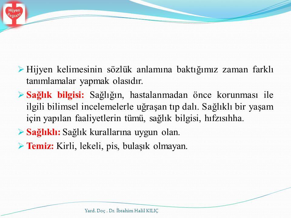 Yard. Doç. Dr. İbrahim Halil KILIÇ  Hijyen kelimesinin sözlük anlamına baktığımız zaman farklı tanımlamalar yapmak olasıdır.  Sağlık bilgisi: Sağlı
