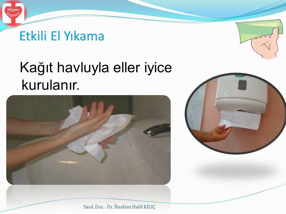 Kağıt havluyla eller iyice kurulanır. Etkili El Yıkama Yard. Doç. Dr. İbrahim Halil KILIÇ