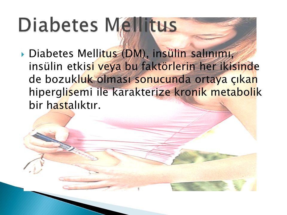  Diabetes Mellitus (DM), insülin salınımı, insülin etkisi veya bu faktörlerin her ikisinde de bozukluk olması sonucunda ortaya çıkan hiperglisemi ile