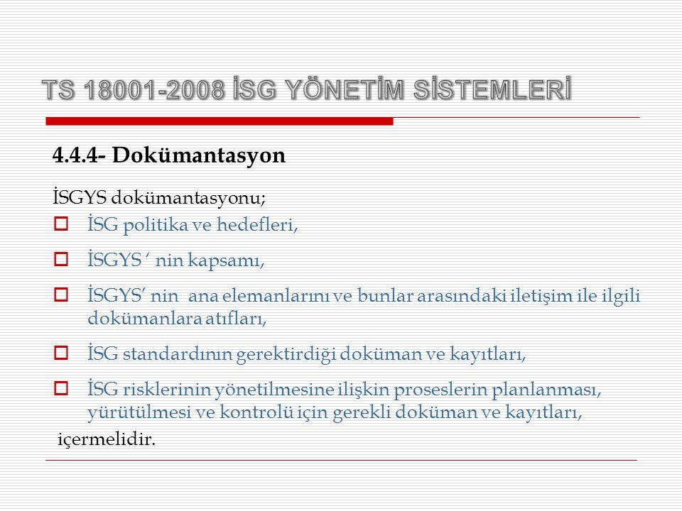 4.4.4- Dokümantasyon İSGYS dokümantasyonu;  İSG politika ve hedefleri,  İSGYS ' nin kapsamı,  İSGYS' nin ana elemanlarını ve bunlar arasındaki ilet