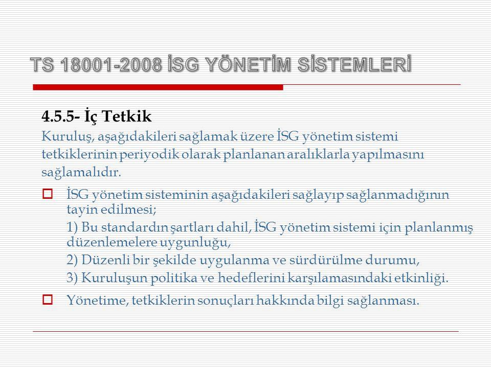 4.5.5- İç Tetkik Kuruluş, aşağıdakileri sağlamak üzere İSG yönetim sistemi tetkiklerinin periyodik olarak planlanan aralıklarla yapılmasını sağlamalıd