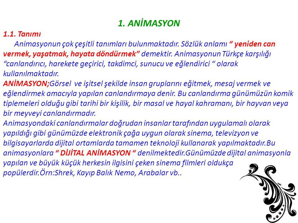 """1. ANİMASYON 1.1. Tanımı Animasyonun çok çeşitli tanımları bulunmaktadır. Sözlük anlamı """" yeniden can vermek, yaşatmak, hayata döndürmek"""" demektir. An"""