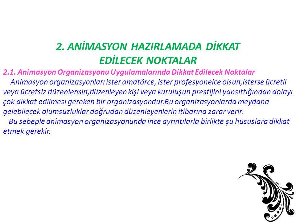 2. ANİMASYON HAZIRLAMADA DİKKAT EDİLECEK NOKTALAR 2.1. Animasyon Organizasyonu Uygulamalarında Dikkat Edilecek Noktalar Animasyon organizasyonları ist