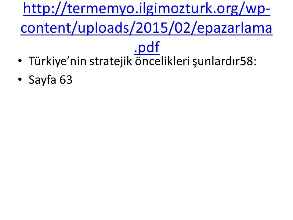 http://termemyo.ilgimozturk.org/wp- content/uploads/2015/02/epazarlama.pdf Türkiye'nin stratejik öncelikleri şunlardır58: Sayfa 63