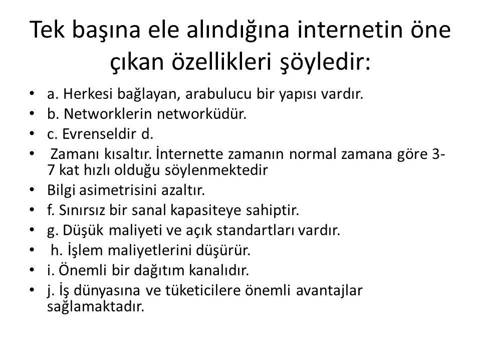 Tek başına ele alındığına internetin öne çıkan özellikleri şöyledir: a. Herkesi bağlayan, arabulucu bir yapısı vardır. b. Networklerin networküdür. c.