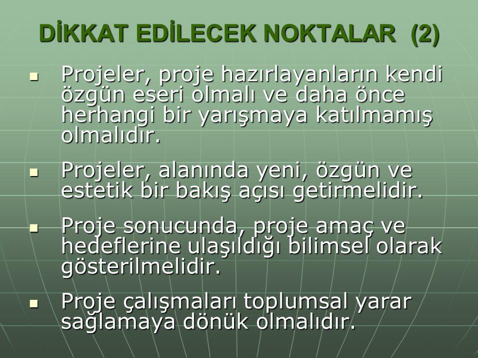 DİKKAT EDİLECEK NOKTALAR (2) Projeler, proje hazırlayanların kendi özgün eseri olmalı ve daha önce herhangi bir yarışmaya katılmamış olmalıdır. Projel