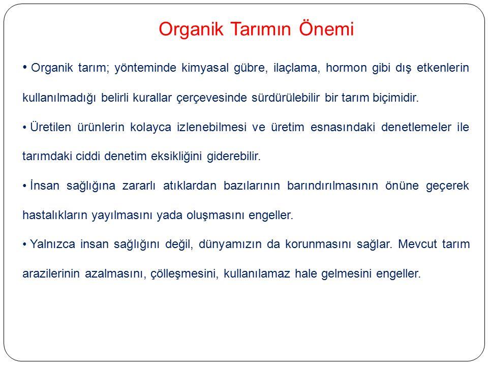 Organik Tarımın Önemi Organik tarım; yönteminde kimyasal gübre, ilaçlama, hormon gibi dış etkenlerin kullanılmadığı belirli kurallar çerçevesinde sürd
