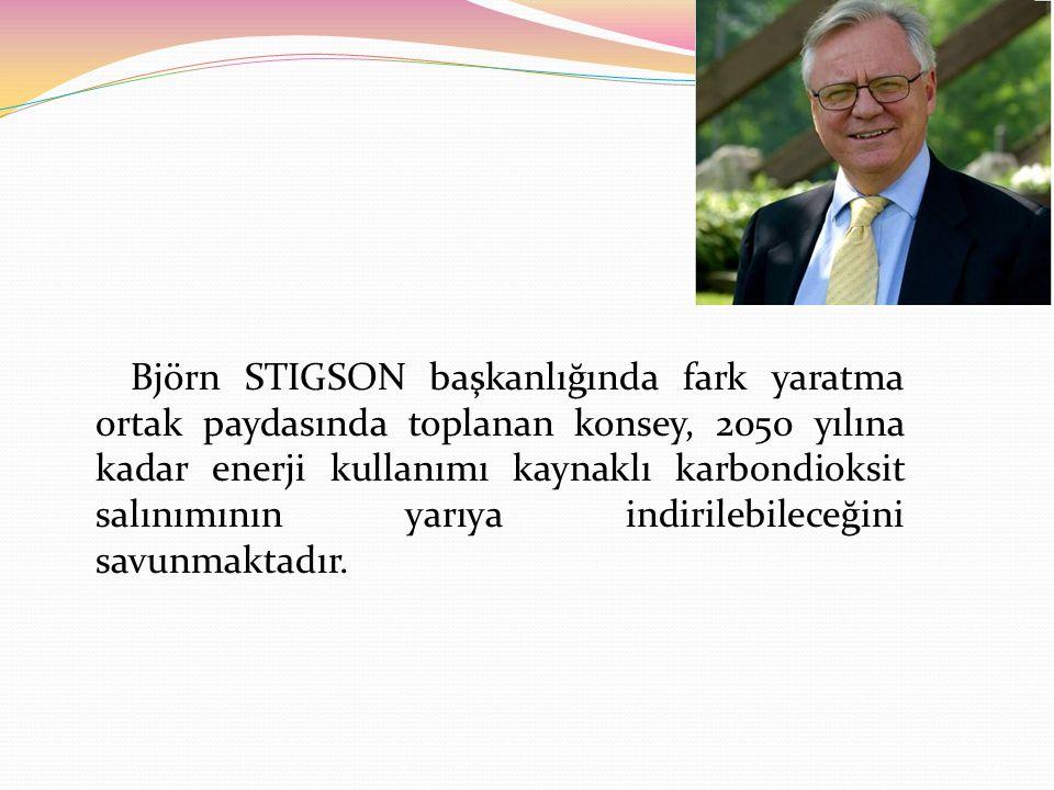 Björn STIGSON başkanlığında fark yaratma ortak paydasında toplanan konsey, 2050 yılına kadar enerji kullanımı kaynaklı karbondioksit salınımının yarıya indirilebileceğini savunmaktadır.