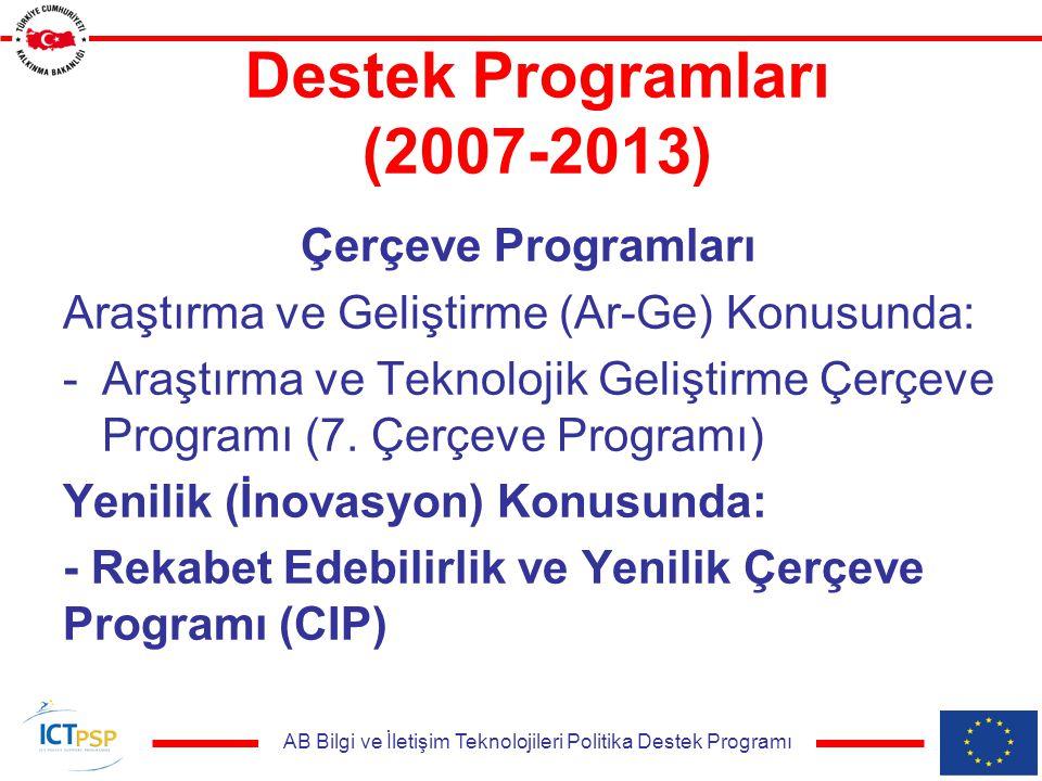 AB Bilgi ve İletişim Teknolojileri Politika Destek Programı Destek Programları (2007-2013) Çerçeve Programları Araştırma ve Geliştirme (Ar-Ge) Konusunda: -Araştırma ve Teknolojik Geliştirme Çerçeve Programı (7.