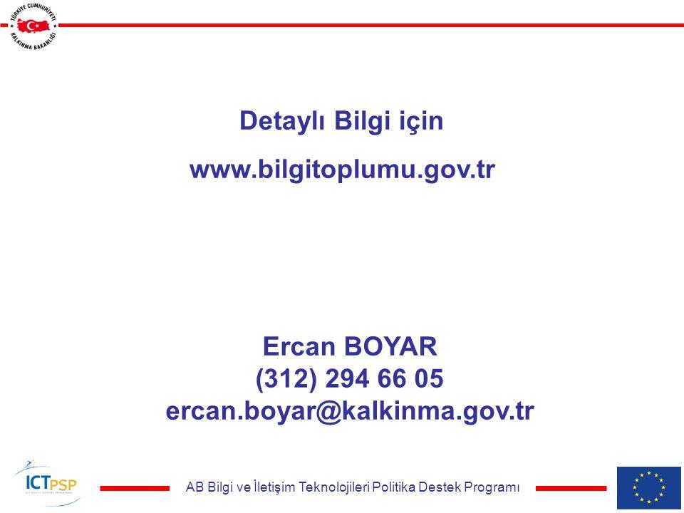 AB Bilgi ve İletişim Teknolojileri Politika Destek Programı Detaylı Bilgi için www.bilgitoplumu.gov.tr Ercan BOYAR (312) 294 66 05 ercan.boyar@kalkinma.gov.tr