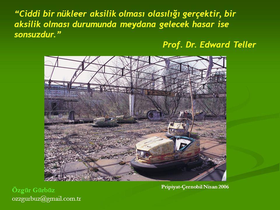 """""""Ciddi bir nükleer aksilik olması olasılığı gerçektir, bir aksilik olması durumunda meydana gelecek hasar ise sonsuzdur."""" Prof. Dr. Edward Teller Prip"""