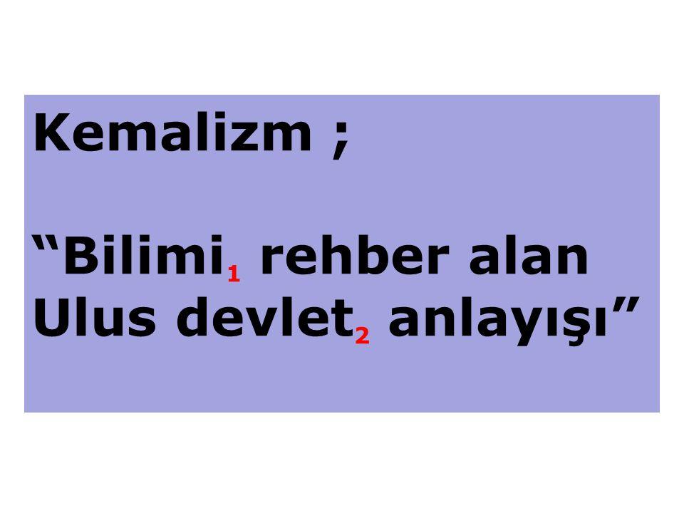 """Kemalizm ; """"Bilimi 1 rehber alan Ulus devlet 2 anlayışı"""""""