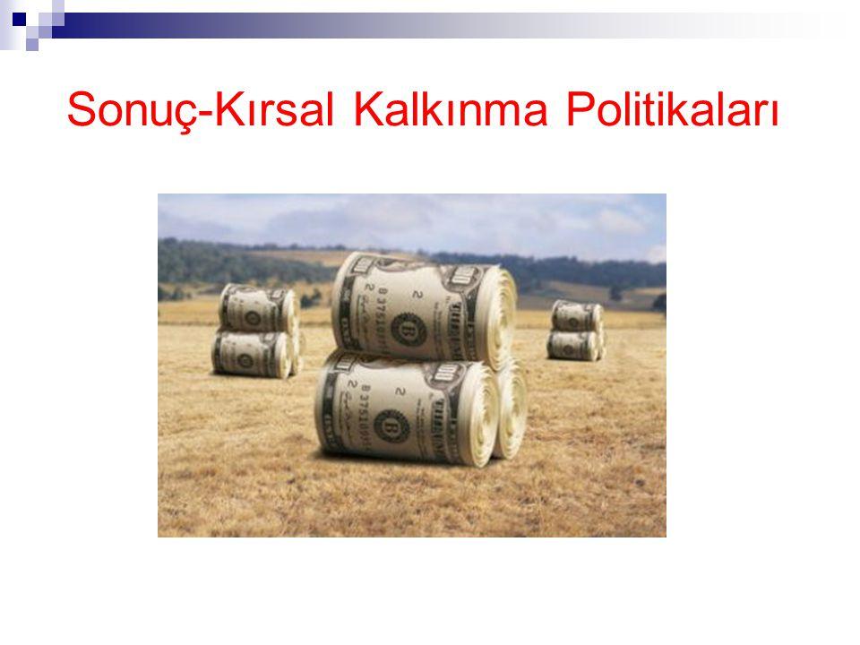 Sonuç-Kırsal Kalkınma Politikaları