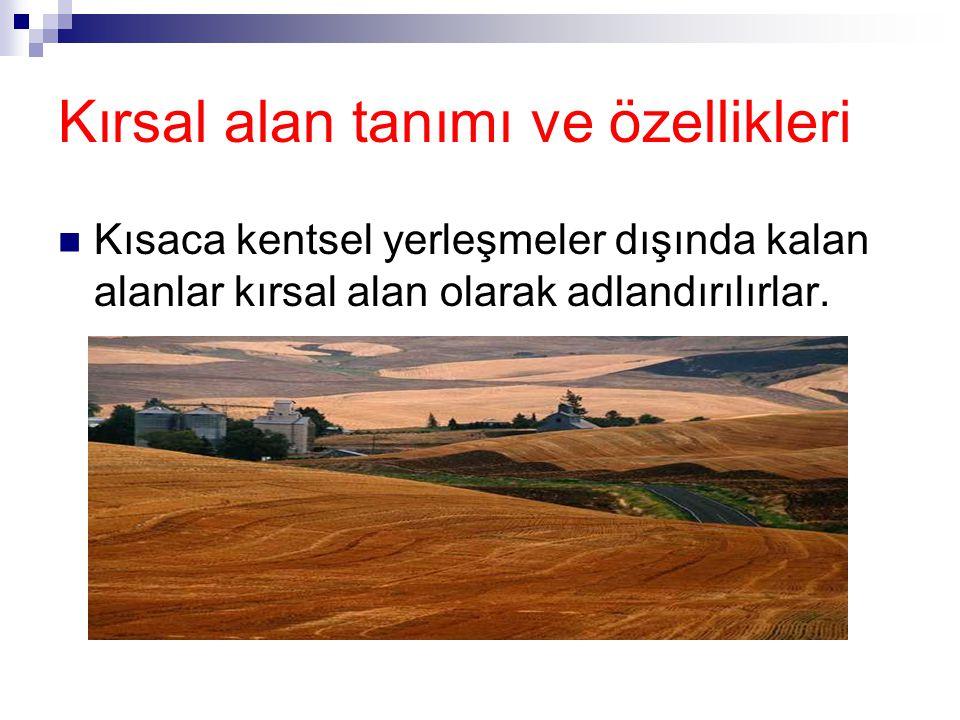 Kırsal alan tanımı ve özellikleri Kırsal alanın özellikleri: Yaşam ortamı ve ekonomik aktiviteler, önemli ölçüde doğal üretim kaynaklarının kullanım ve değerlendirilmesine bağlıdır.