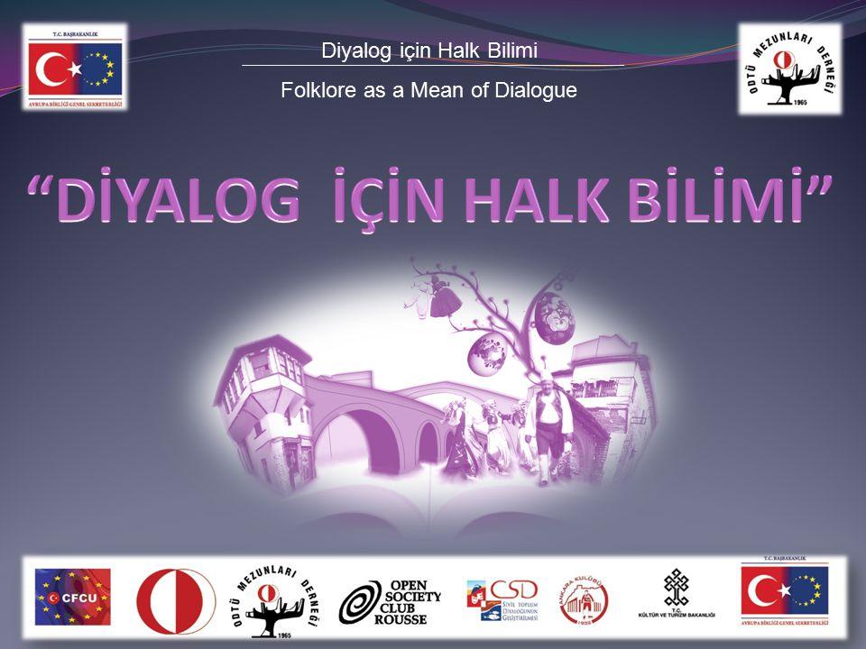 Diyalog için Halk Bilimi Folklore as a Mean of Dialogue Balkan folklorü ile ilgili uzmanlar Folklor ile ilgilenen üniversite gençliği Balkan müziği ile ilgilenen sanatçılar Kırsal bölgeden ortak kültür taşıyan köyler