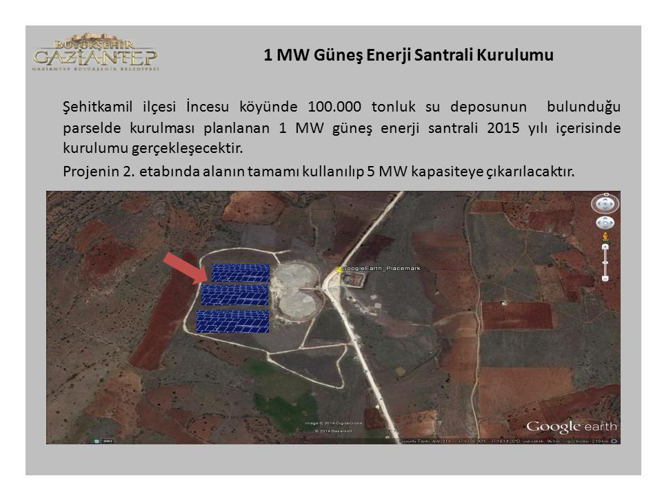 Şehitkamil ilçesi İncesu köyünde 100.000 tonluk su deposunun bulunduğu parselde kurulması planlanan 1 MW güneş enerji santrali 2015 yılı içerisinde kurulumu gerçekleşecektir.