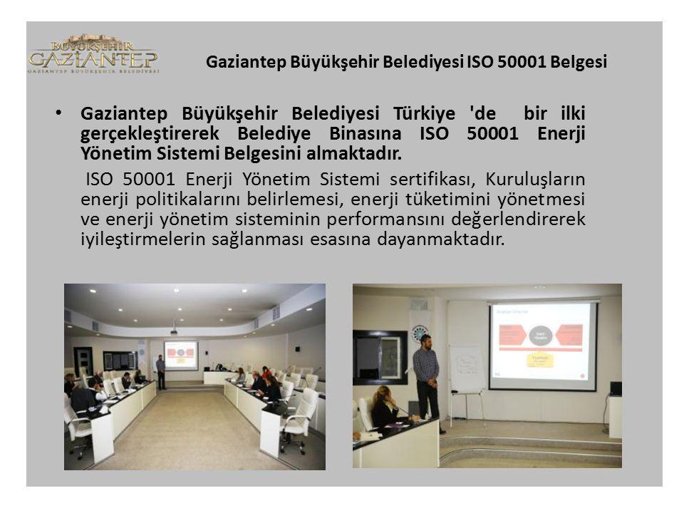 Gaziantep Büyükşehir Belediyesi ISO 50001 Belgesi Gaziantep Büyükşehir Belediyesi Türkiye de bir ilki gerçekleştirerek Belediye Binasına ISO 50001 Enerji Yönetim Sistemi Belgesini almaktadır.