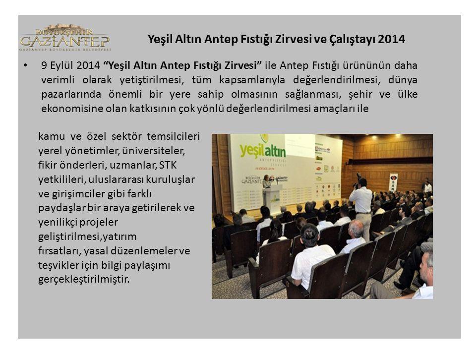 Yeşil Altın Antep Fıstığı Zirvesi ve Çalıştayı 2014 9 Eylül 2014 Yeşil Altın Antep Fıstığı Zirvesi ile Antep Fıstığı ürününün daha verimli olarak yetiştirilmesi, tüm kapsamlarıyla değerlendirilmesi, dünya pazarlarında önemli bir yere sahip olmasının sağlanması, şehir ve ülke ekonomisine olan katkısının çok yönlü değerlendirilmesi amaçları ile kamu ve özel sektör temsilcileri yerel yönetimler, üniversiteler, fikir önderleri, uzmanlar, STK yetkilileri, uluslararası kuruluşlar ve girişimciler gibi farklı paydaşlar bir araya getirilerek ve yenilikçi projeler geliştirilmesi,yatırım fırsatları, yasal düzenlemeler ve teşvikler için bilgi paylaşımı gerçekleştirilmiştir.