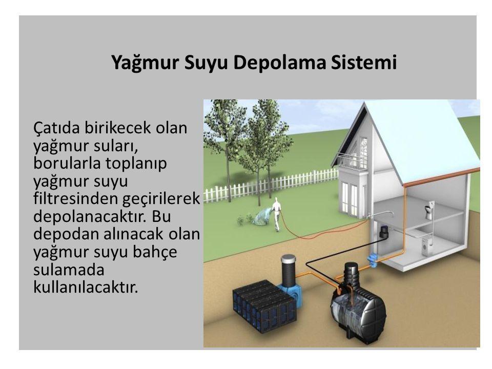 Yağmur Suyu Depolama Sistemi Çatıda birikecek olan yağmur suları, borularla toplanıp yağmur suyu filtresinden geçirilerek depolanacaktır.