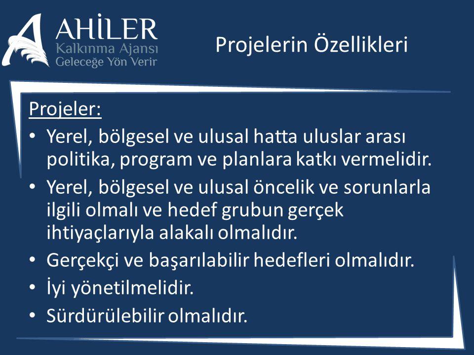 Projelerin Özellikleri Projeler: Yerel, bölgesel ve ulusal hatta uluslar arası politika, program ve planlara katkı vermelidir. Yerel, bölgesel ve ulus