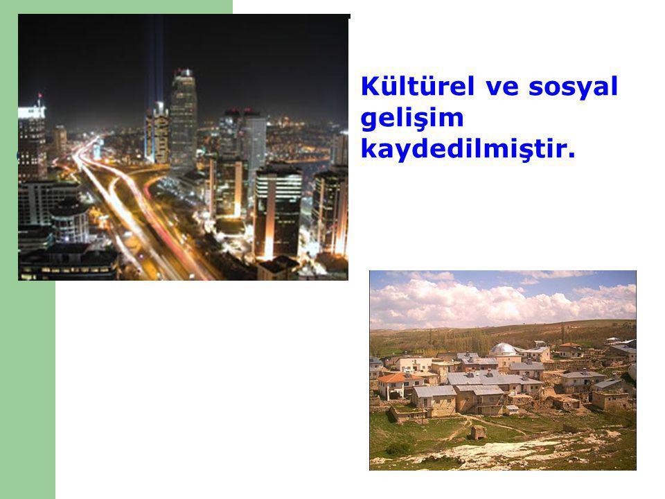 Kültürel ve sosyal gelişim kaydedilmiştir.