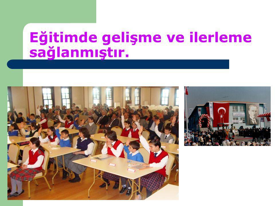 Eğitimde gelişme ve ilerleme sağlanmıştır.