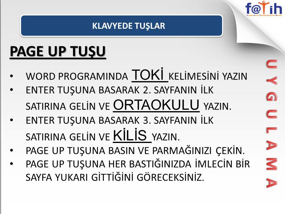 PAGE UP TUŞU WORD PROGRAMINDA TOKİ K ELİMESİNİ YAZIN ENTER TUŞUNA BASARAK 2.