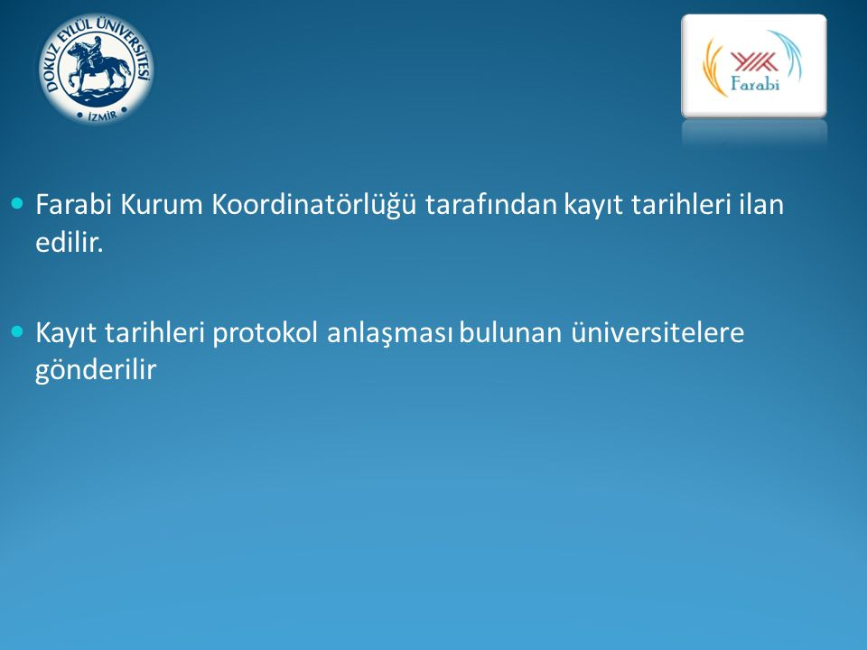 Farabi Kurum Koordinatörlüğü tarafından kayıt tarihleri ilan edilir. Kayıt tarihleri protokol anlaşması bulunan üniversitelere gönderilir