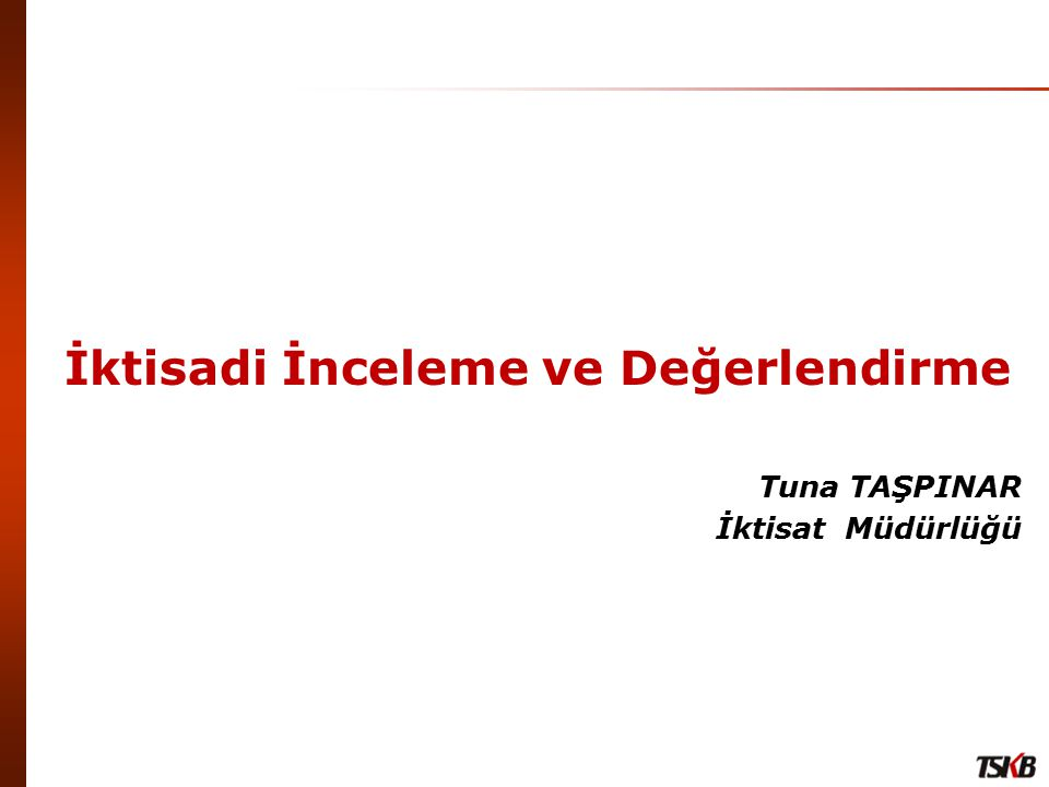 İktisadi İnceleme ve Değerlendirme Tuna TAŞPINAR İktisat Müdürlüğü