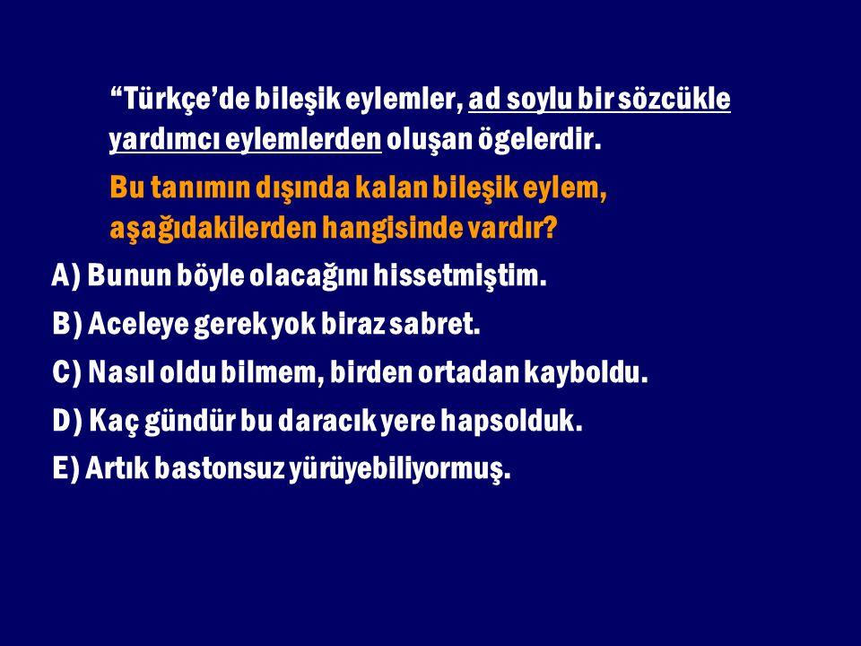 """""""Türkçe'de bileşik eylemler, ad soylu bir sözcükle yardımcı eylemlerden oluşan ögelerdir. Bu tanımın dışında kalan bileşik eylem, aşağıdakilerden hang"""