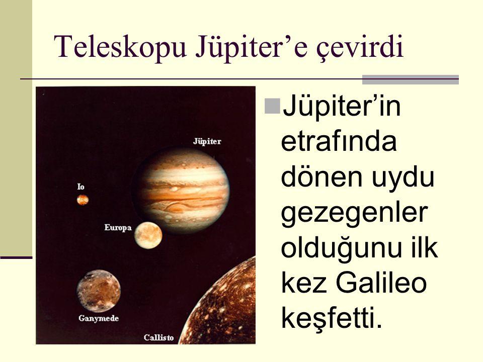 Teleskopu Jüpiter'e çevirdi Jüpiter'in etrafında dönen uydu gezegenler olduğunu ilk kez Galileo keşfetti.