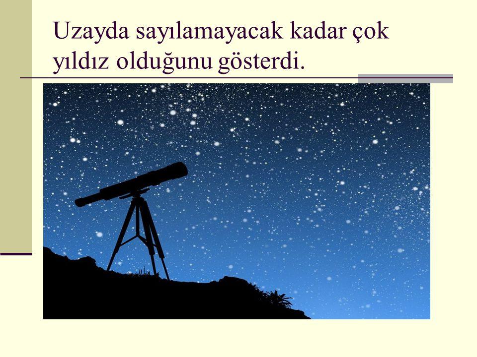 Uzayda sayılamayacak kadar çok yıldız olduğunu gösterdi.