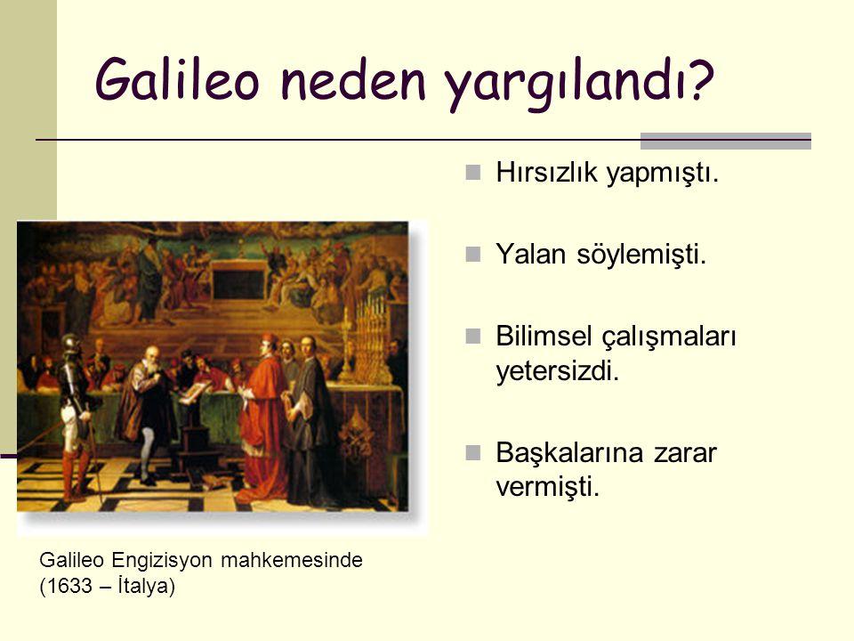 Galileo neden yargılandı.Hırsızlık yapmıştı. Yalan söylemişti.