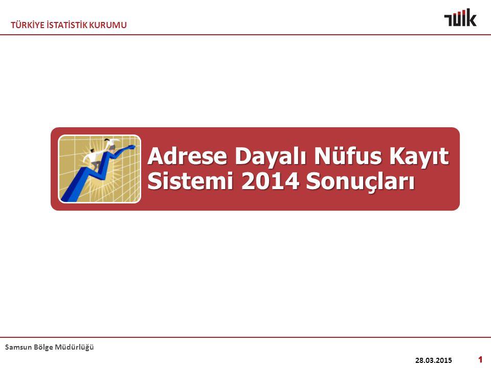 TÜRKİYE İSTATİSTİK KURUMU Samsun Bölge Müdürlüğü 77 695 904  31 Aralık 2014 tarihi itibarıyla Türkiye Nüfusu 77 695 904 kişidir.
