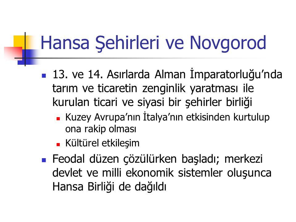 Hansa Şehirleri ve Novgorod 13. ve 14. Asırlarda Alman İmparatorluğu'nda tarım ve ticaretin zenginlik yaratması ile kurulan ticari ve siyasi bir şehir