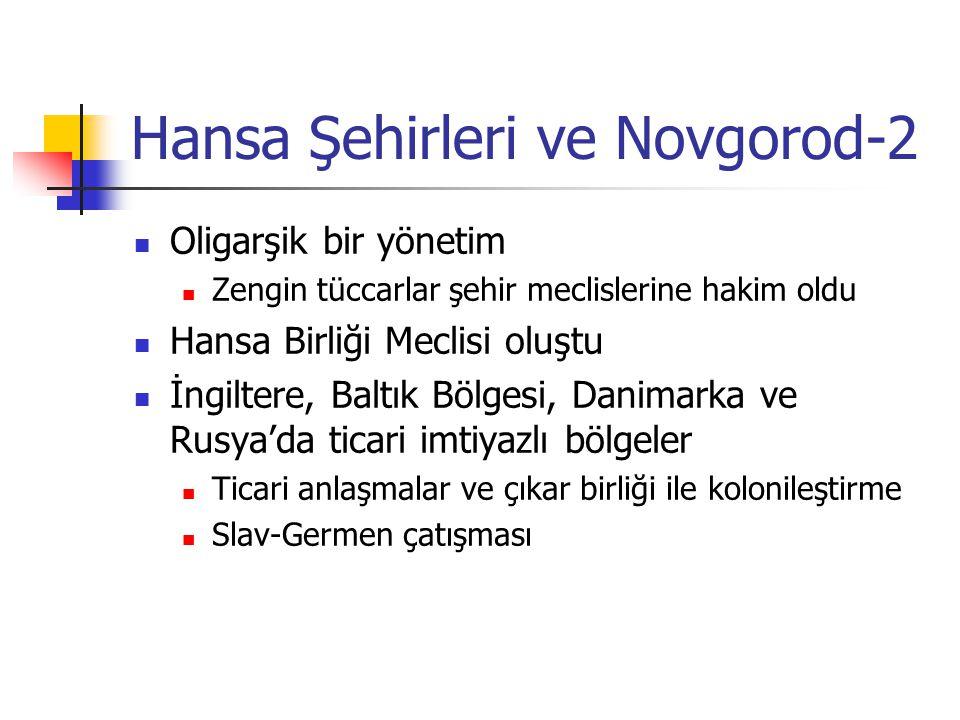 Hansa Şehirleri ve Novgorod-2 Oligarşik bir yönetim Zengin tüccarlar şehir meclislerine hakim oldu Hansa Birliği Meclisi oluştu İngiltere, Baltık Bölg