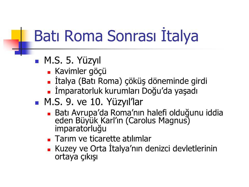 Batı Roma Sonrası İtalya M.S. 5. Yüzyıl Kavimler göçü İtalya (Batı Roma) çöküş döneminde girdi İmparatorluk kurumları Doğu'da yaşadı M.S. 9. ve 10. Yü